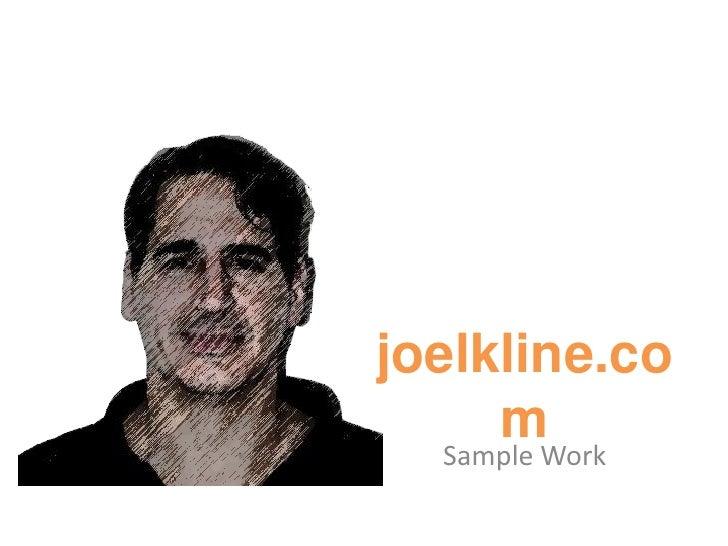 joelkline.com<br />Sample Work<br />