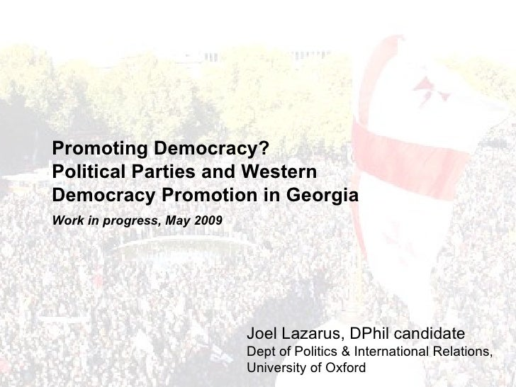 Promoting Democracy? Political Parties and Western Democracy Promotion in Georgia Work in progress, May 2009              ...
