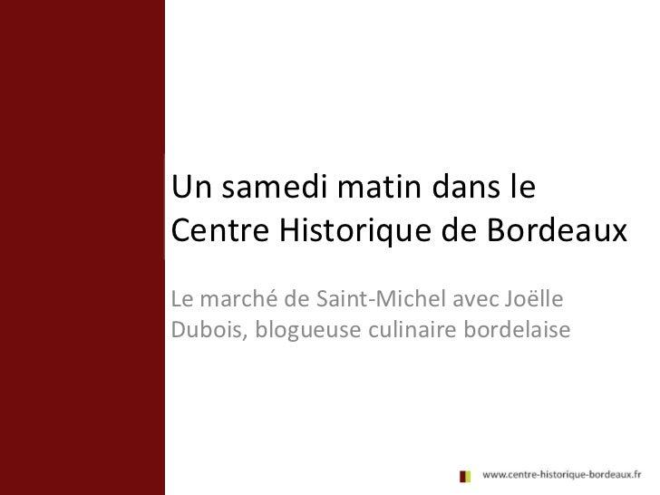 Un samedi matin dans leCentre Historique de BordeauxLe marché de Saint-Michel avec JoëlleDubois, blogueuse culinaire borde...