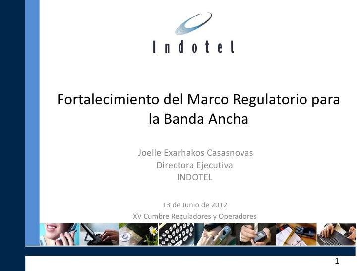 Fortalecimiento del Marco Regulatorio para             la Banda Ancha            Joelle Exarhakos Casasnovas              ...