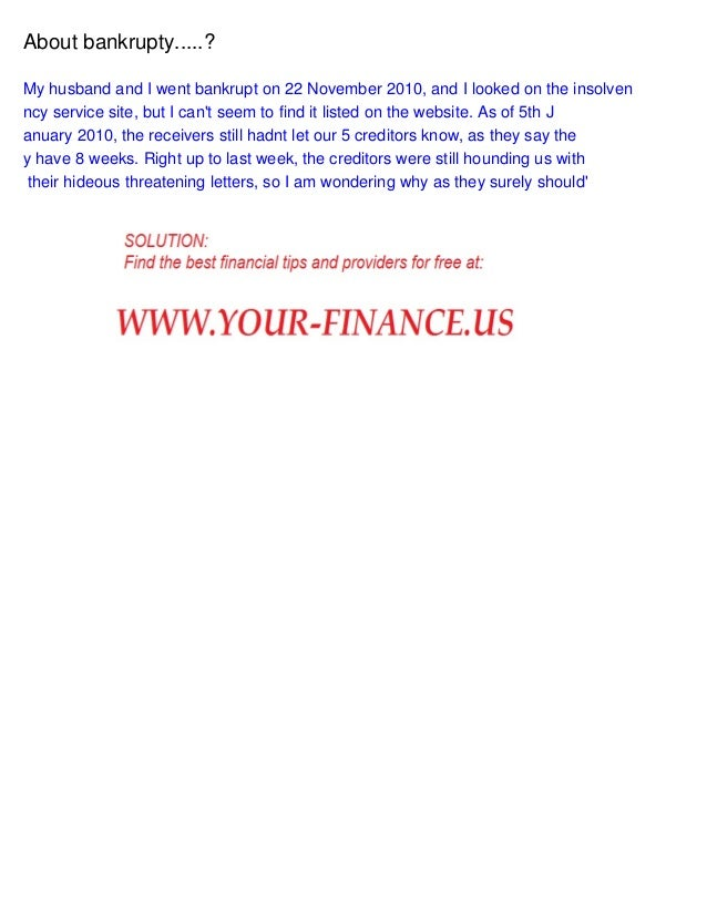 About bankrupty.....? My husband and I went bankrupt on 22 November 2010, and I looked on the insolven ncy service site, b...
