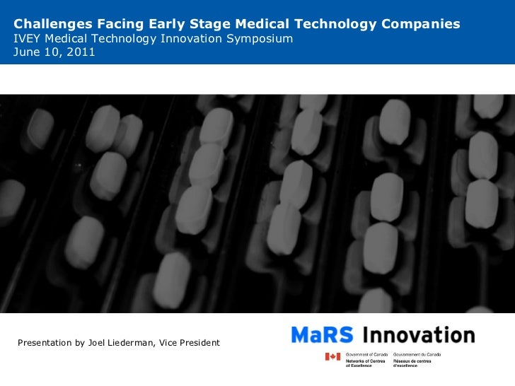 Challenges Facing Early Stage Medical Technology Companies IVEY Medical Technology Innovation Symposium June 10, 2011 Pres...