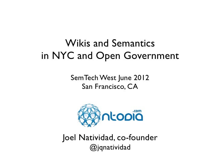 Wikis and Semanticsin NYC and Open Government      SemTech West June 2012         San Francisco, CA    Joel Natividad, co-...