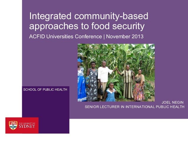 Integrated community-based approaches to food security ACFID Universities Conference | November 2013  SCHOOL OF PUBLIC HEA...