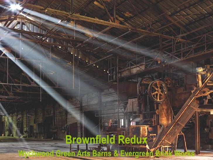 Brownfield Redux Wychwood Green Arts Barns & Evergreen Brick Works