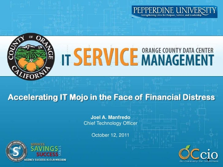 Accelerating IT Mojo in the Face of Financial Distress<br />Joel A. Manfredo<br />Chief Technology Officer<br />October 12...