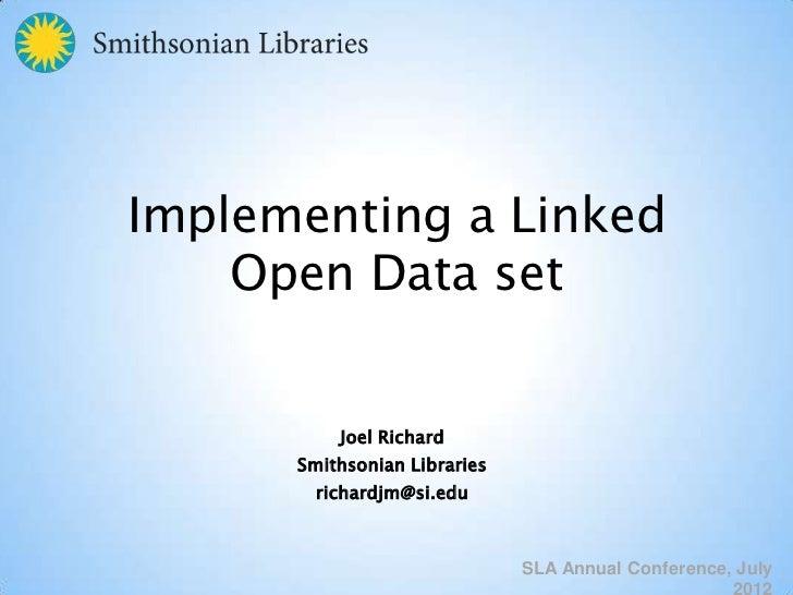 Implementing a Linked    Open Data set          Joel Richard      Smithsonian Libraries        richardjm@si.edu           ...