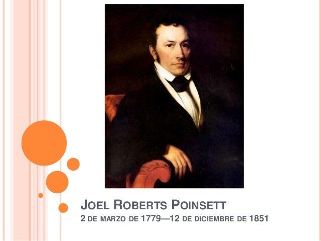 JOEL ROBERTS POINSETT 2 DE MARZO DE 1779—12 DE DICIEMBRE DE 1851