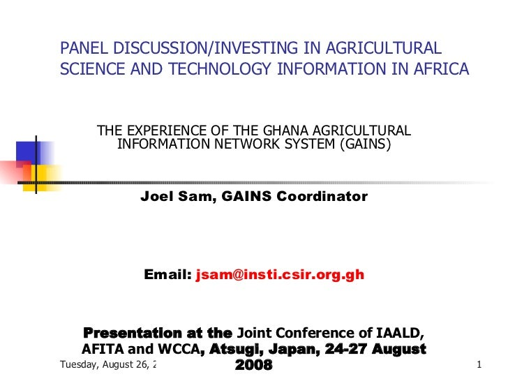 PANEL DISCUSSION/INVESTING IN AGRICULTURAL SCIENCE AND TECHNOLOGY INFORMATION IN AFRICA THE EXPERIENCE OF THE GHANA AGRICU...