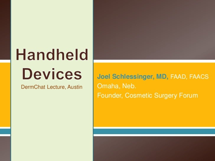 Joel Schlessinger, MD, FAAD, FAACSDermChat Lecture, Austin   Omaha, Neb.                           Founder, Cosmetic Surge...