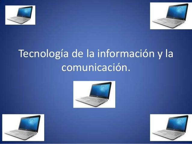 Tecnología de la información y la comunicación.
