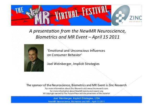 Speaker Joel Weinberger, Implicit Strategies, USA NewMR Neuroscience, Biometrics and MR – April 15 2011 A	   presenta*on	 ...