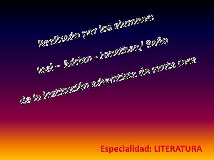 Realizado por los alumnos:<br />Joel – Adrian - Jonathan/ 9año<br />de la institución adventista de santa rosa<br />Especi...