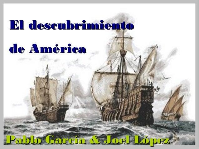 El descubrimientode AméricaPablo García & Joel López