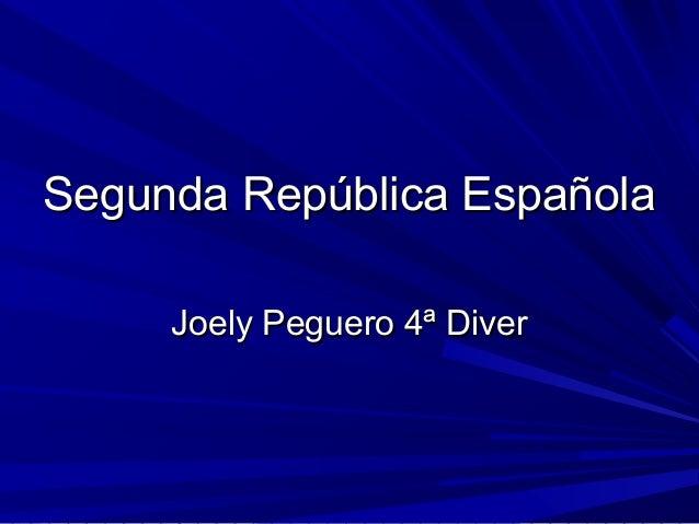 Segunda República EspañolaSegunda República EspañolaJoely Peguero 4ª DiverJoely Peguero 4ª Diver