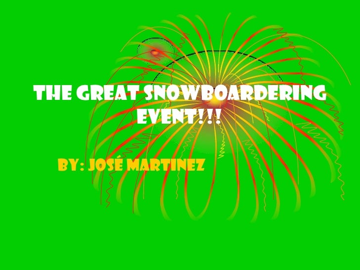 The great snowboardering event!!!<br />By: José Martinez<br />