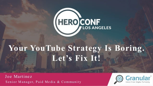 Your YouTube Strategy Is Boring. Let's Fix It! Joe Martinez Senior Manager, Paid Media & Community