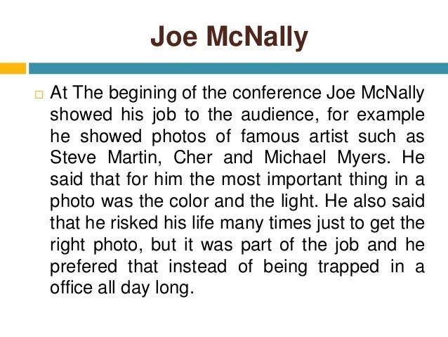 Joe McNally  At The begining of the conference Joe McNally showed his job to the audience, for example he showed photos o...