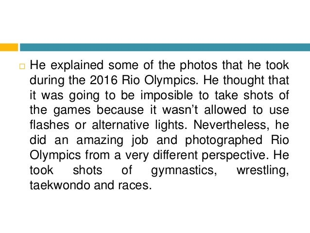  He explained some of the photos that he took during the 2016 Rio Olympics. He thought that it was going to be imposible ...