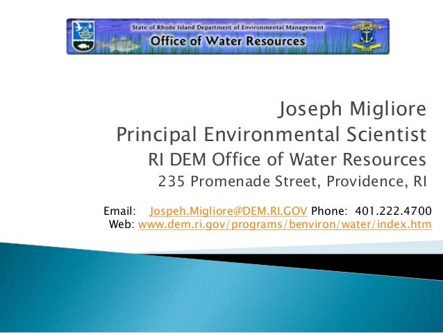 Joseph MigliorePrincipal Environmental ScientistRI DEM Office of Water Resources235 Promenade Street, Providence, RIEmail:...