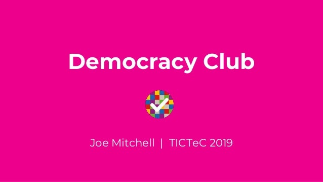 Democracy Club Joe Mitchell | TICTeC 2019
