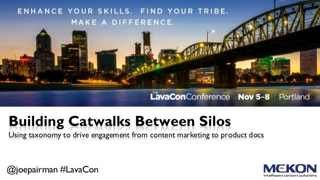 @joepairman #LavaCon Building Catwalks Between Silos Using taxonomy to drive engagement from content marketing to product ...