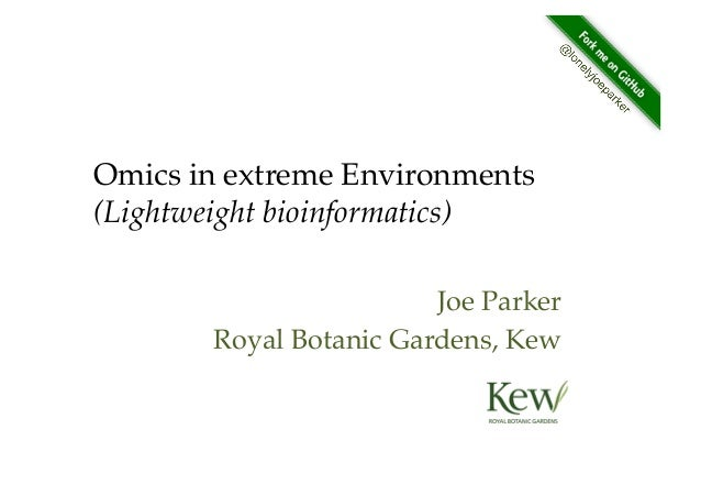 "Omics in extreme Environments (Lightweight bioinformatics)! Joe Parker"" Royal Botanic Gardens, Kew"""
