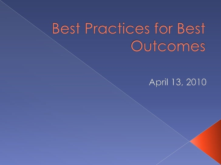 Best Practices for Best Outcomes<br />April 13, 2010<br />