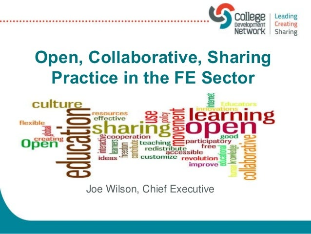 Joe Wilson, Chief Executive Open, Collaborative, Sharing Practice in the FE Sector