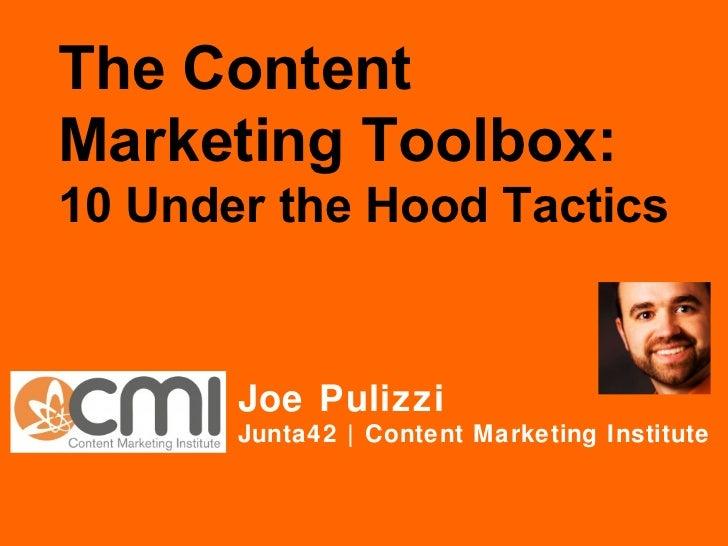 The Content Marketing Toolbox: 10 Under the Hood Tactics Joe Pulizzi Junta42 | Content Marketing Institute