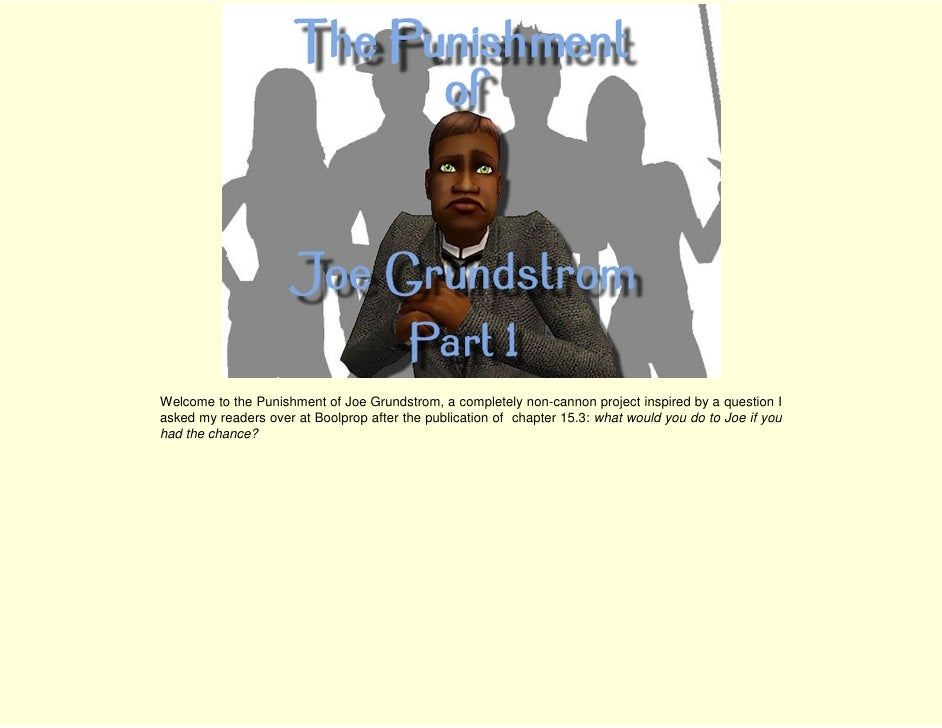 Welcome to the Punishment of Joe Grundstrom, a completely non-cannon project inspired by a question I asked my readers ove...