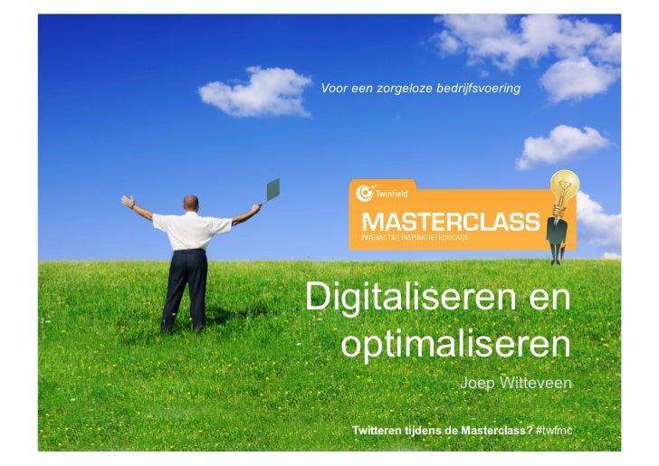 Voor een zorgeloze bedrijfsvoeringDigitaliseren en  optimaliseren                         Joep Witteveen      Twitteren ti...