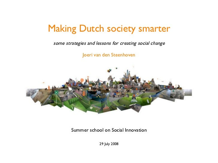 Making Dutch society smarter some strategies and lessons for creating social change Joeri van den Steenhoven <ul><li>Summe...