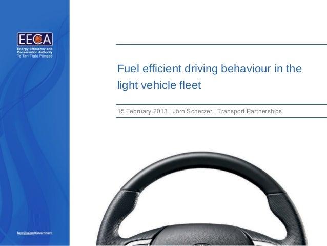 Fuel efficient driving behaviour in thelight vehicle fleet15 February 2013   Jörn Scherzer   Transport Partnerships