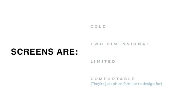 DESIGNERS MUST START THINKING ABOUT ESTABLISHING NEW PATTERNS OF INTERACTION FOR ALL OF THESE NEW TECHNOLOGIES