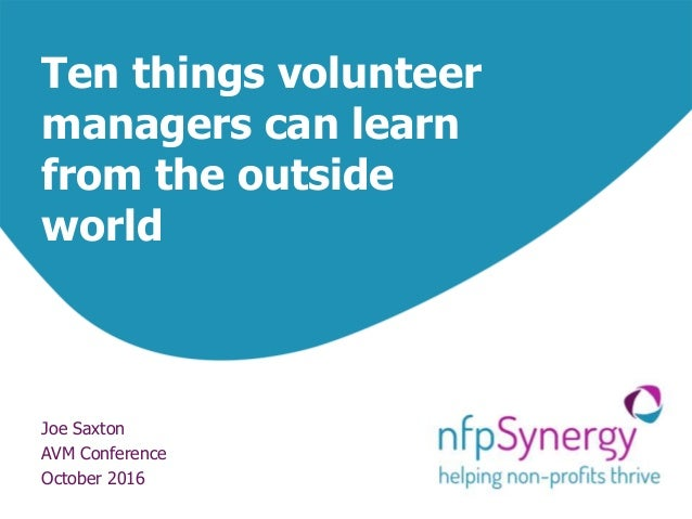 Ten things volunteer managers can learn from the outside world Joe Saxton AVM Conference October 2016
