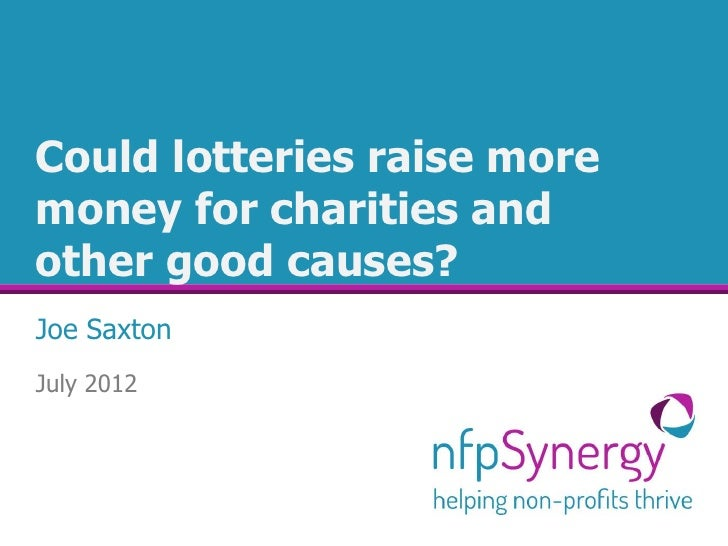 Could lotteries raise moremoney for charities andother good causes?Joe SaxtonJuly 2012