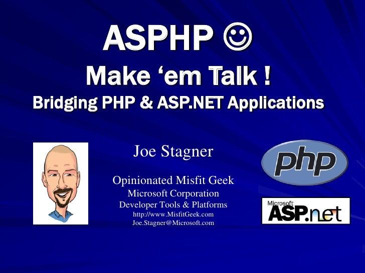 ASPHP        Make 'em Talk ! Bridging PHP & ASP.NET Applications               Joe Stagner          Opinionated Misfit Ge...