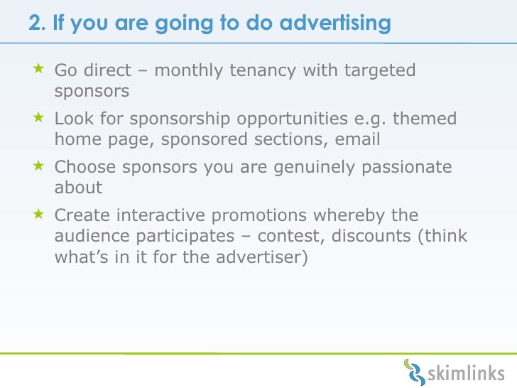 2. If you are going to do advertising  <ul><li>Go direct  –  monthly tenancy with targeted sponsors </li></ul><ul><li>Look...