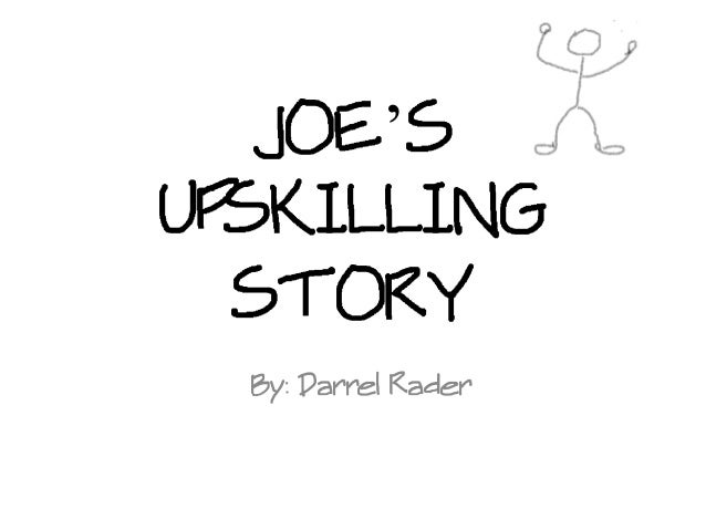 JOE'SUPSKILLING  STORY  By: Darrel Rader