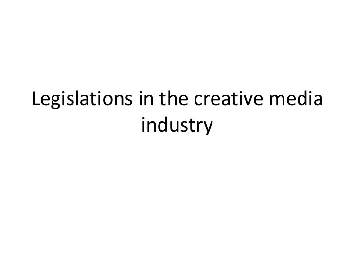 Legislations in the creative media              industry