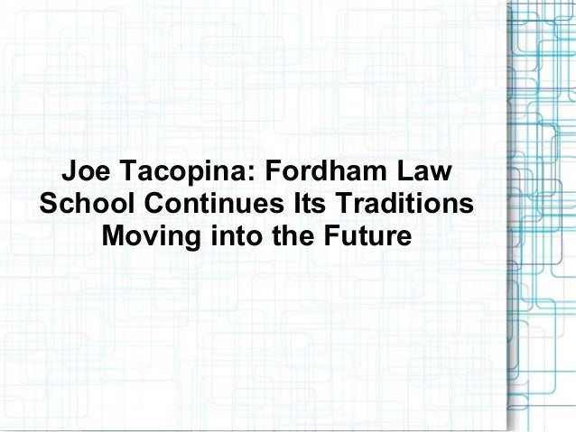 Joe Tacopina: Fordham LawSchool Continues Its TraditionsMoving into the Future