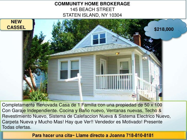 COMMUNITY HOME BROKERAGE<br />145 BEACH STREET <br />STATEN ISLAND, NY 10304<br />$218,000<br />NEW CASSEL<br />Completame...