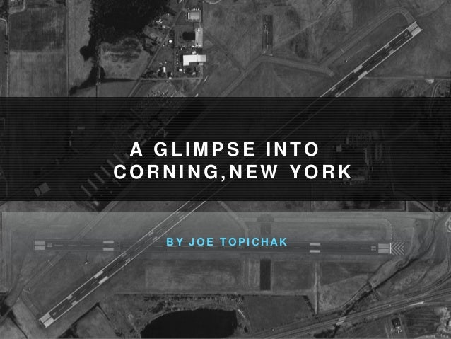 A GL IMPSE INTO  CORNING,NEW YORK  BY JOE TOPICHAK