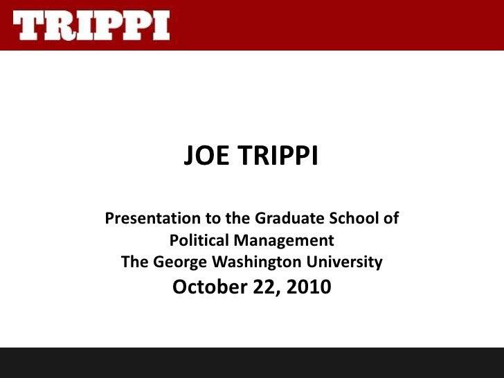 JOE TRIPPIPresentation to the Graduate School of        Political Management  The George Washington University        Octo...