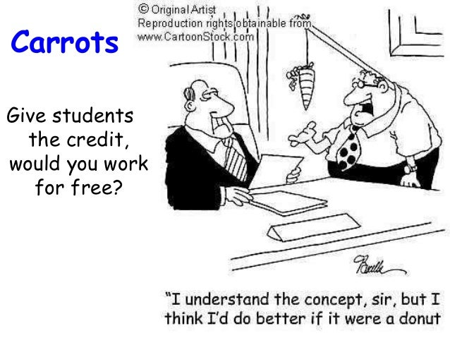 Give students the credit, would you work for free? Carrots