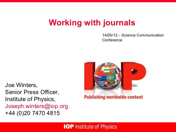 Working with journals                           14/05/12 – Science Communication                           ConferenceJoe W...