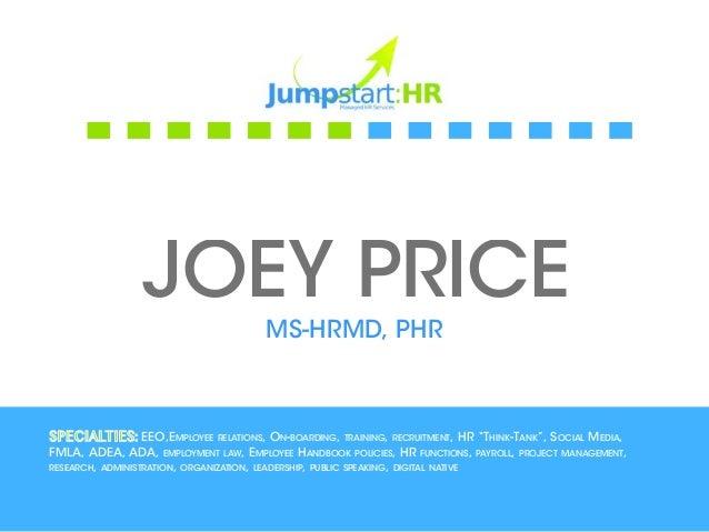 JOEY PRICE                                      MS-HRMD, PHRSpecialties: EEO,Employee relations, On-boarding, training, re...