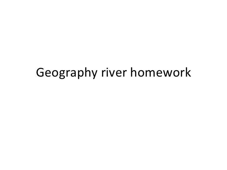 Geography river homework