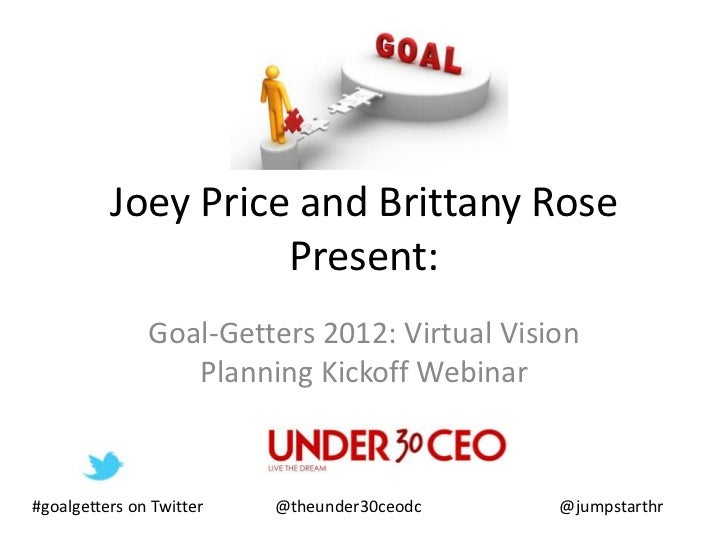 Joey Price and Brittany Rose                    Present:               Goal-Getters 2012: Virtual Vision                  ...